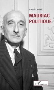 André Le Gall - Mauriac politique.