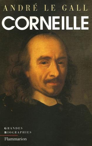 André Le Gall - Pierre Corneille en son temps et en son oeuvre - Enquête sur un poète de théâtre au XVIIe siècle.