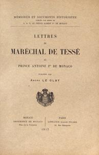 André Le Glay - Lettres du Maréchal de Tessé au Prince Antoine Ier de Monaco.