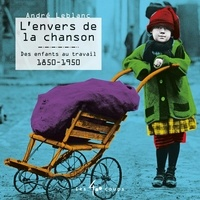 André Leblanc - Envers de la chanson (L') - Des enfants au travail 1850 - 1950.