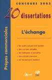 André Leblanc et  Collectif - L'échange - 20 Dissertations avec analyses et commentaires.
