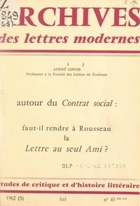 André Lebois et M. J. Minard - Autour du contrat social : faut-il rendre à Rousseau la Lettre au seul ami ?.
