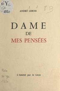 André Lebois - Dame de mes pensées - Treize sonnets funéraires.