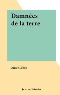 André Lebois - Damnées de la terre.