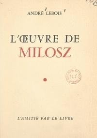 André Lebois - L'œuvre de Milosz.