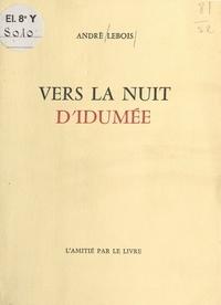 André Lebois - Vers la nuit d'Idumée - Poésies.