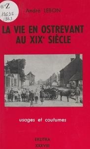 André Lebon - La vie en Ostrevant au XIXe siècle.
