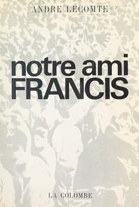 André Lecomte - Notre ami Francis.