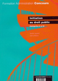 André Legrand et Céline Wiener - Initiation au droit public - Catégories A et B.
