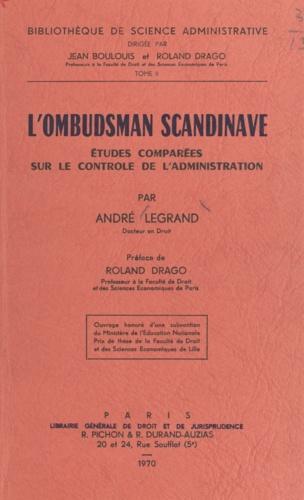 L'ombudsman scandinave. Études comparées sur le contrôle de l'administration