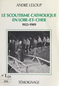 André Leloup et Michel Menu - Le scoutisme catholique en Loir-et-Cher, 1923-1989.