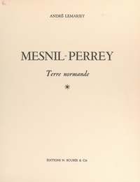 André Lemariey - Mesnil-Perrey, terre normande.