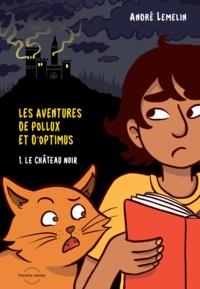 André Lemelin et Sophie Bédard - Les aventures de Pollux et d'O  : Les aventures de Pollux et d'Optimus - Le château noir.