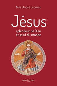 André Léonard - Jésus, splendeur de Dieu et salut du monde.