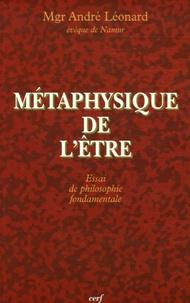 André Léonard - Métaphysique de l'Etre - Essai de philosophie fondamentale.