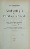 André Leroi-Gourhan - Archéologie du Pacifique-Nord - Matériaux pour l'étude des relations entre les peuples riverains d'Asie et d'Amérique.