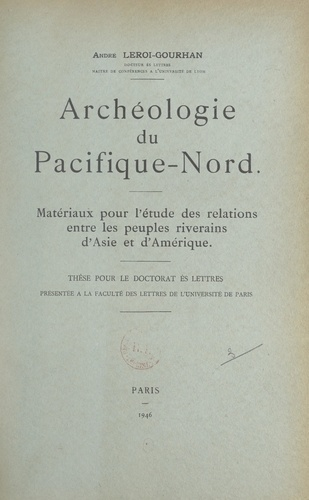 Archéologie du Pacifique-Nord. Matériaux pour l'étude des relations entre les peuples riverains d'Asie et d'Amérique
