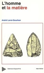 André Leroi-Gourhan - L'Homme et la Matière - Evolution et techniques.