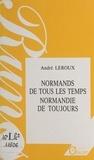 André Leroux - Normands de tous les temps, Normandie de toujours.