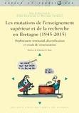 André Lespagnol et Matthieu Leprince - Les mutations de l'enseignement supérieur et de la recherche en Bretagne (1945-2015) - Déploiement territorial, diversification et essais de structuration.
