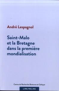 André Lespagnol - Saint-Malo et la Bretagne dans la première mondialisation.