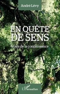 André Lévy - En quête de sens - Voies de la connaissance.