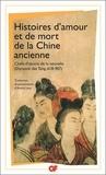 André Lévy et  Collectif - Histoires d'amour et de mort de la Chine ancienne - Chefs-d'oeuvre de la nouvelle dynastie des Tang 618-907.