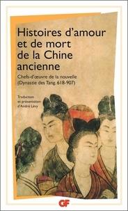 André Lévy - Histoires d'amour et de mort de la Chine ancienne - Chefs-d'oeuvre de la nouvelle (dynastie des Tang, 618-907).