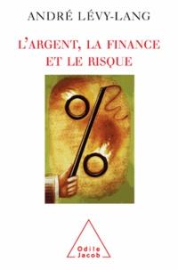 L'argent, la finance et le risque - André Lévy-Lang