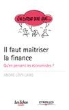 André Lévy-Lang - Il faut maitriser la finance - Qu'en pensent les économistes ?.