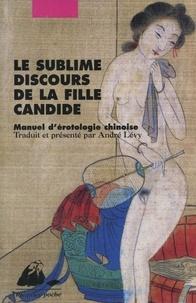 André Lévy - Le sublime discours de la fille candide - Manuel d'érotologie chinoise.