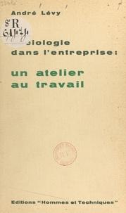 André Lévy - Sociologie dans l'entreprise : un atelier au travail, une étude sur le terrain du rôle des groupes informels de travail par rapport à l'intégration du travailleur dans l'entreprise - Thèse présentée à la Faculté des sciences sociales de l'Université de Chicago en décembre 1957.