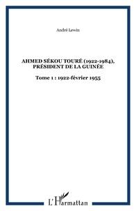 André Lewin - Ahmed Sékou Touré (1922-1984) Président de la Guinée de 1958 à 1984 - Tome 1, 1922-1956, L'enfance, la formation, les années militantes et la marche vers le pouvoir.