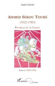 André Lewin - Ahmed Sékou Touré (1922-1984), Président de la Guinée de 1958 à 1984 - Tome 6, novembre 1970-juillet 1976 (chapitres 65 à 76).