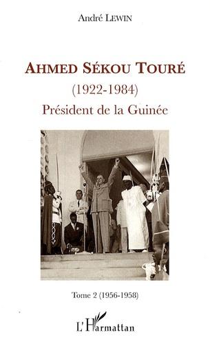 André Lewin - Ahmed Sékou Touré (1922-1984), President de la Guinée - Tome 2, (1956-1958).