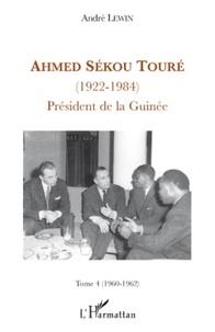 André Lewin - Ahmed Sékou Touré (1922-1984) - Président de la Guinée, Tome 4 (1960-1962).