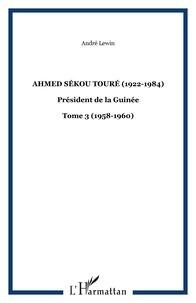 André Lewin - Ahmed Sékou Touré - (1922-1984), Président de la Guinée, Tome 3.