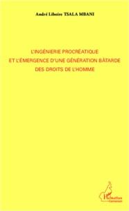 André Liboire Tsala Mbani - L'ingénierie procréatique et l'émergence d'une génération bâtarde des droits de l'homme.