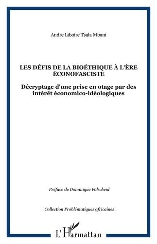 André Liboire Tsala Mbani - Les défis de la bioéthique à l'ère éconofasciste - Décryptage d'une prise en otage par des intérêts économico-idéologiques.