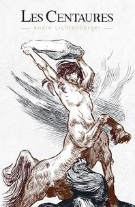 André Lichtenberger - Les centaures.