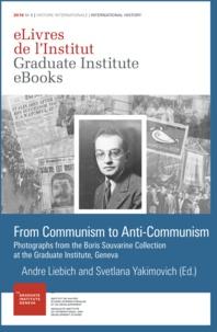 André Liebich et Svetlana Yakimovich - From Communism to Anti-Communism - Photographs from the Boris Souvarine Collection at the Graduate Institute, Geneva.