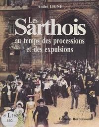 André Ligné et André Lévy - Les Sarthois au temps des processions et des expulsions.