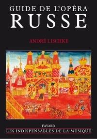 André Lischke - Guide de l'opéra russe.