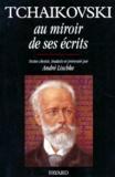 André Lischke et  Collectif - Tchaikovski au miroir de ses écrits.