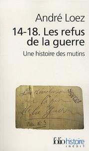André Loez - 14-18 Les refus de la guerre - Une histoire des mutins.