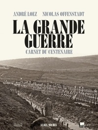 André Loez et Nicolas Offenstadt - La Grande Guerre - Carnet du centenaire.