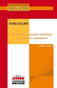 André Lorentz - Nicholas Kaldor - Faits stylisés, progrès technique et croissance cumulative.