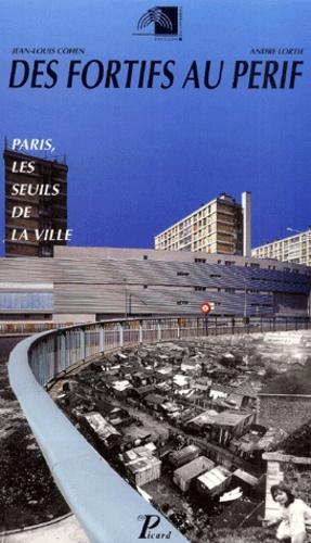 André Lortie et Jean-Louis Cohen - Des fortifs au périf - Paris, les seuils de la ville.