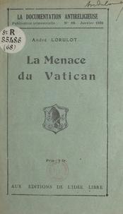 André Lorulot - La menace du Vatican.
