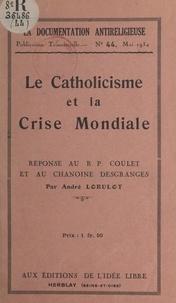 André Lorulot - Le catholicisme et la crise mondiale - Réponse au R. P. Coulet et au chanoine Desgranges.
